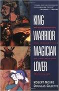 King, Warrior, Magician, Lover: Mining the Gold of the Masculine Archetypes