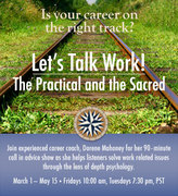 Let's Talk Work!—The Practical and the Sacred, A Twice-Weekly Program with Dorene Mahoney, M.A.--Please note new call-in links!