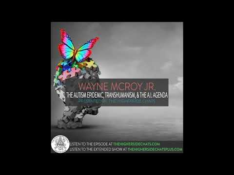 Wayne McRoy Jr. | The Autism Epidemic, Transhumanism, & The A.I. Agenda