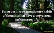 Being positive or negative are habits of thoughts