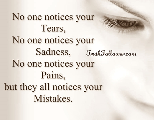 No one Notices Your Tears Sadness Pains