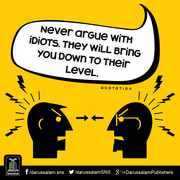 Never argue with Idiots..