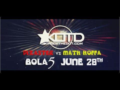KOTD - #BOLA #CINCO - JUNE 28TH - DIZASTER vs MATH HOFFA