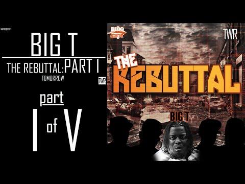 BIG T: THE REBUTTAL PART I  OF V