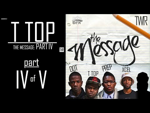 T TOP: THE MESSAGE PART IV OF V
