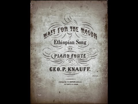 "Wait For The Wagon "" George.P. Knauff ""...1851..."