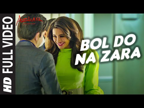 BOL DO NA ZARA Full Video Song | AZHAR | Emraan Hashmi, Nargis Fakhri | Armaan Malik, Amaal Mallik