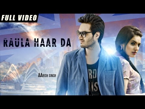 New Punjabi Songs 2016 | Raula Haar Da | Official Video [Hd] | Aarish Singh | Latest Punjabi Songs