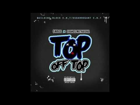 """Grands x Swagg Dinero """"Top Off Top"""""""
