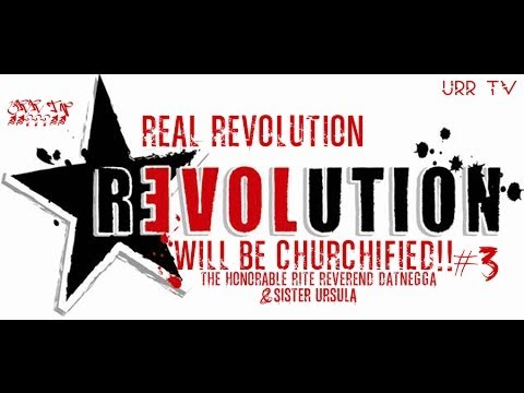 """""""REAL REVOLUTION Will Be CHURCHIFIED! #3"""" With RiteReverend DatNegga & Sister Ursula"""