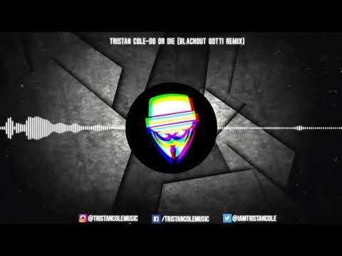 Tristan Cole - Do or Die - Blackout Gotti Remix ft. Scuzz
