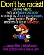 Don't be racist be like mario