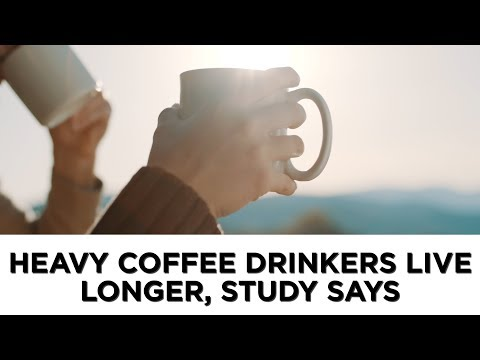 Heavy coffee drinkers live longer, study says
