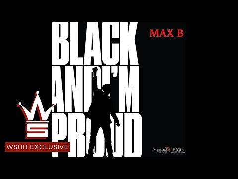 """Max B """"Black And I'm Proud"""" (Official Audio)"""