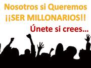 Creemos y Queremos SER MILLONARIOS