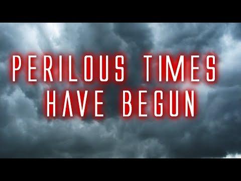 Perilous Times Have Begun