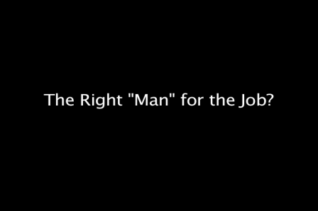 "The Right ""Man"" for the Job?"