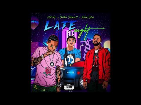 Late Night - Julien Caine ft. Kid Ink, Sethii Shmactt