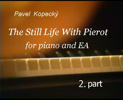 The still Life With Pierot - for piano and EA - 2.part