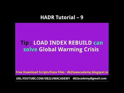HADR Tutorial Part 9 - LOAD Index ReBuild can solve Global Warming Crisis