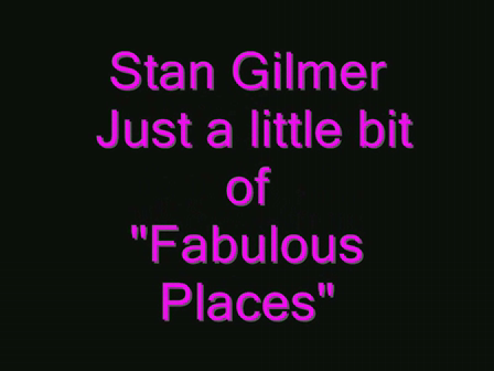 Just A Little Fabulous Places Stan Gilmer