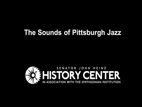 The Sounds of Pittsburgh Jazz  |  Places of Invention