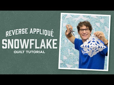 Make a Reverse Appliqué Snowflake Quilt with Rob
