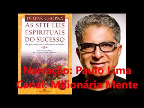 Deepak Chopra - As Sete Leis Espirituais do Sucesso - Áudio Completo
