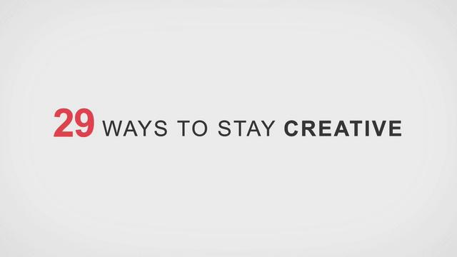 29 WAYS TO STAY CREATIVE