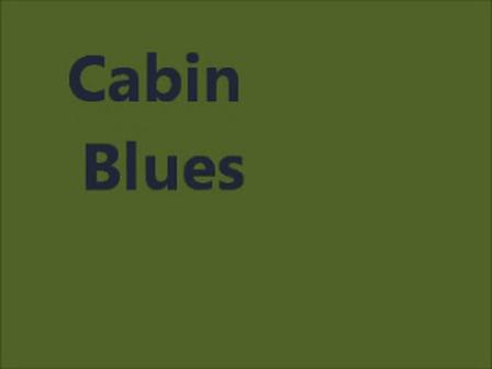 Cabin blues