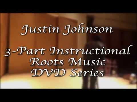 ANNOUNCING JUSTIN JOHNSON'S 3-PART INSTRUCTIONAL ROOTS MUSIC DVD SERIES!