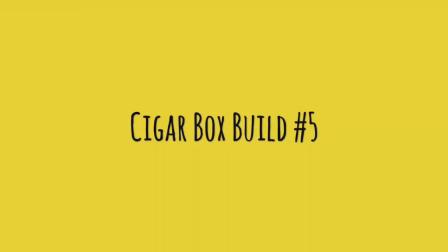Cigar Box Build -Number 5-