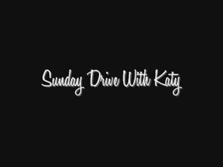 Sunday Drive With Katy