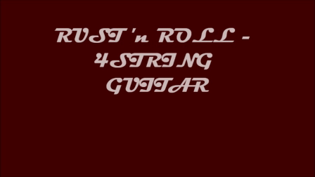 Rust 'n Roll 4 - string Guitar !!