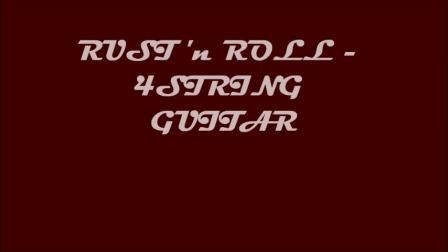 Rust 'n Roll 4 - string Guitar !!