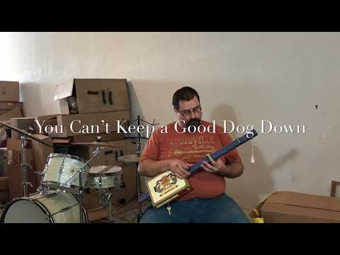 You Can't Keep a Good Dog Down