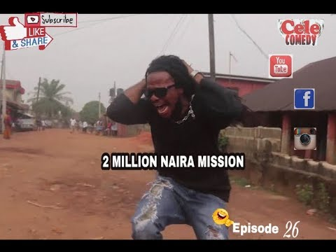 Two Million Naira Mission    (Cele Comedy)(Episode 26)