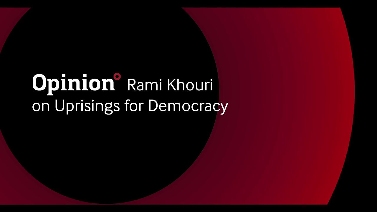Opinion: Rami Khouri on Uprisings for Democracy