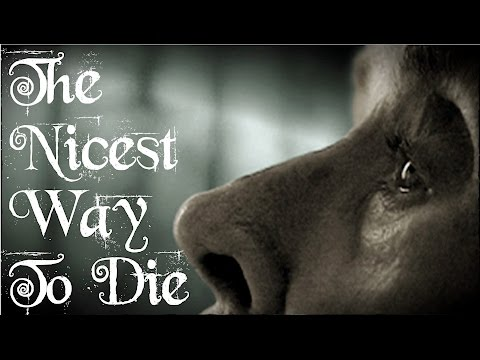 The Nicest Way To Die [THIS VIDEO WILL CHANGE YOU!!]