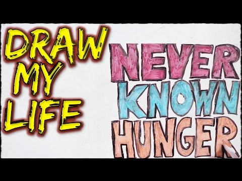 Never Known Hunger | Draw My Life