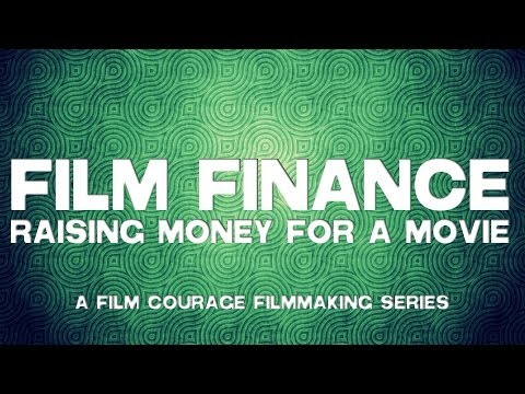 Film Finance - Raising Money For A Movie - A Film Courage Filmmaking Series