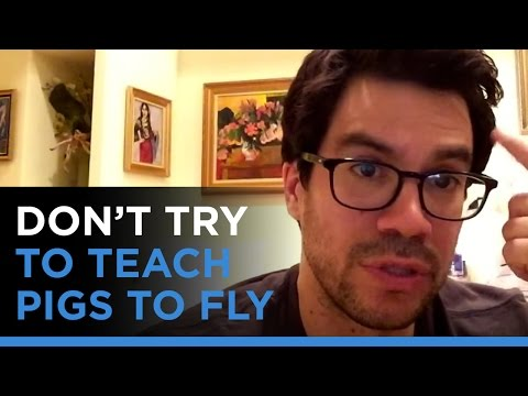 Don't Try To Teach Pigs To Fly: How To Not Waste Time On The Wrong People Or Activities