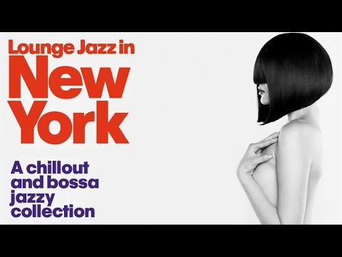Lounge Jazz In New York - A Chillout and Bossa Jazzy Collection