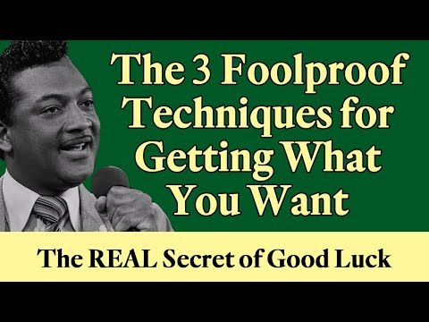 The 3 Foolproof Techniques for Getting What You Want - The REAL Secret of Good Luck!