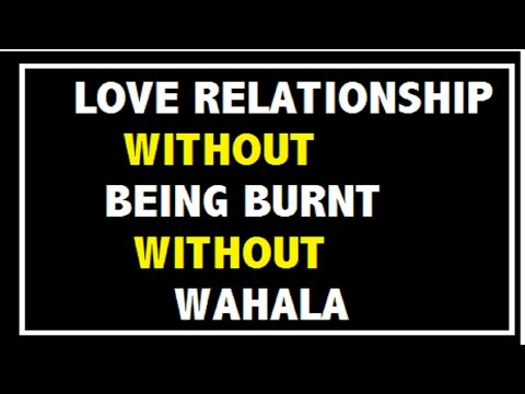 LOVE RELATIONSHIP WITHOUT BEING BURNT WITHOUT WAHALA