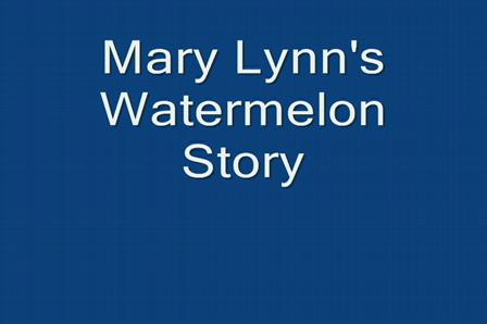 Mary Lynn's Watermelon Story