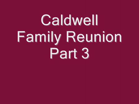 Caldwell Reunion Part 3