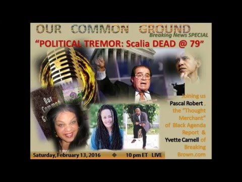 """An American Political Tremor : Scalia Dead at 79""  with Yvette Carnell and  Pascal Robert"