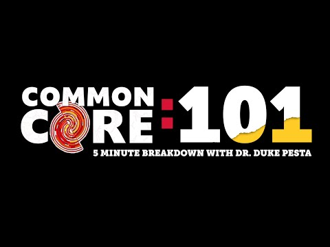 Common Core: 101 (5 Minute Breakdown With Dr. Duke Pesta)