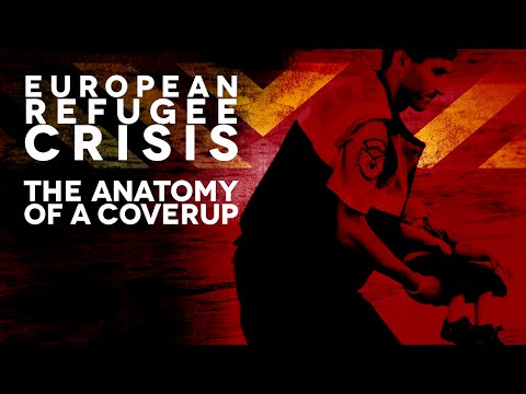European Refugee Crisis - The Anatomy of a Coverup